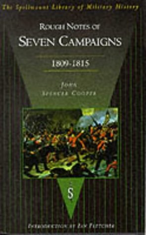 Rough Notes on Seven Campaigns in Portugal, Spain, France and America During the Years 1809-1815: ...