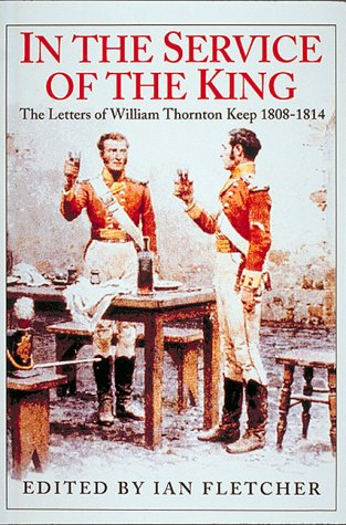9781873376799: In the Service of the King: The Letters of William Thornton Keep at Home, Walcheren, and in the Peninsula, 1808-1814