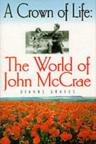 A CROWN OF LIFE: The World of John McCrae