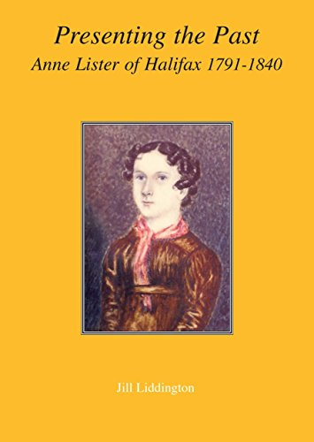 Presenting the Past: Anne Lister of Halifax, 1791-1840 (1873378025) by Jill Liddington
