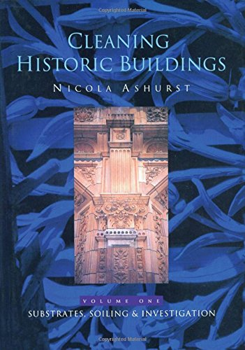 Cleaning Historic Buildings: v. 1: Substrates, Soiling and Investigation: Ashurst,Nicola