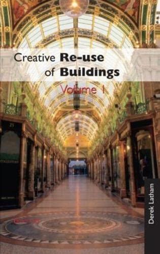 Creative Re-use of Buildings - Volume One: Derek Latham