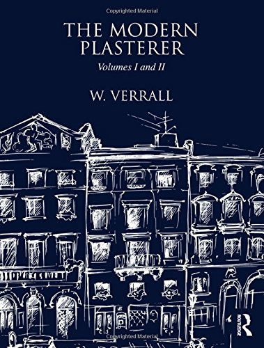 The Modern Plasterer: Volumes I and II: W. Verrall; with