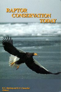 Raptor Conservation Today: Proceedings of the IV: Editor-B-.U. Meyburg; Editor-R.D.