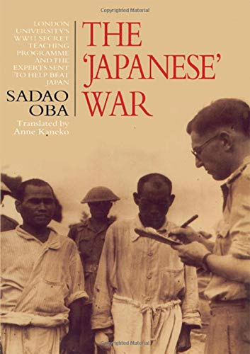 The Japanese War: London University's WWII Secret Teaching Programme and the Experts Sent to ...