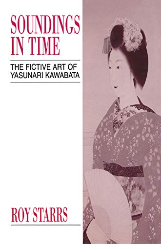 Soundings in Time: The Fictive Art of Yasunari Kawabata (Japan Library): Starrs, Roy
