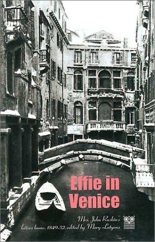 Effie in Venice: Mrs. John Ruskin's Letters Home, 1849-52