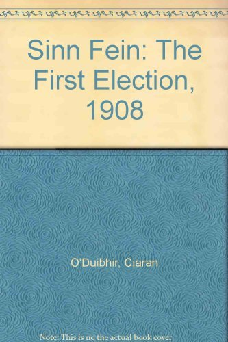 9781873437025: Sinn Fein: The First Election, 1908 (North Leitrim history series)