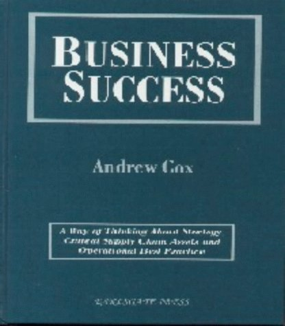 9781873439760: Business Success: A Way of Thinking About Strategy, Critical Supply Chain Assets and Operational Best Practice