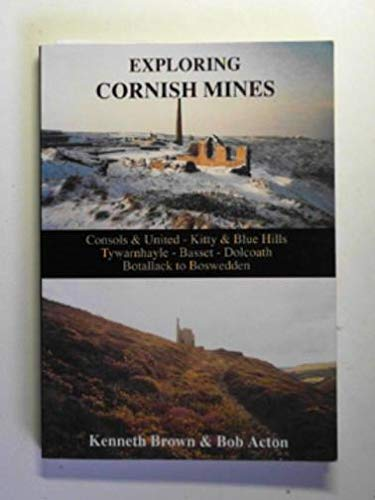 Exploring Cornish Mines (v. 1) (9781873443170) by Kenneth Brown; Bob Acton