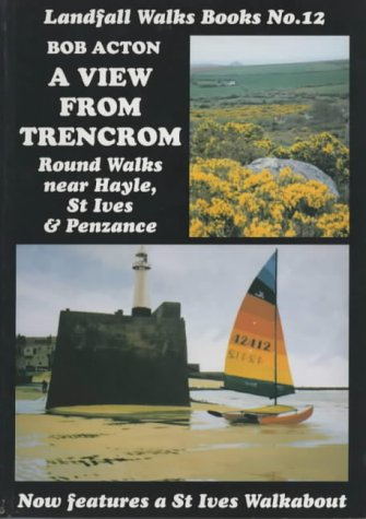 A View from Trencrom: Round Walks Near Hayle, St Ives and Penzance (Landfall Walks Books) (9781873443309) by Acton, Bob
