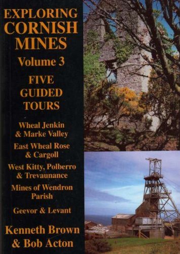 Exploring Cornish Mines: Five Guided Tours v. 3 (1873443323) by Kenneth Brown; Bob Acton