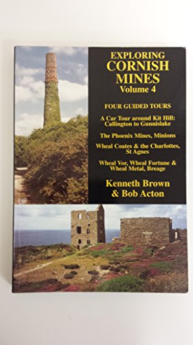 Exploring Cornish Mines: Four Guided Tours (v. 4) (9781873443361) by Kenneth Brown; Bob Acton