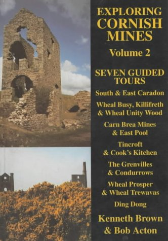 Exploring Cornish Mines: Seven Guided Tours v. 2 (1873443404) by Kenneth Brown; Bob Acton