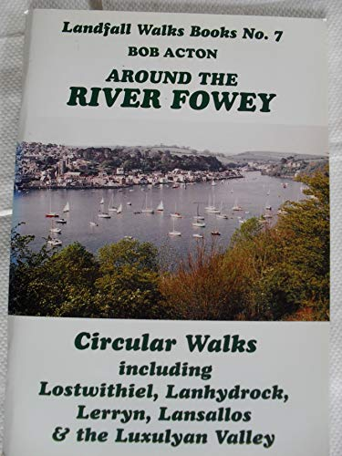 Around the River Fowey: Circular Walks (Landfall walks books) (1873443420) by Bob Acton