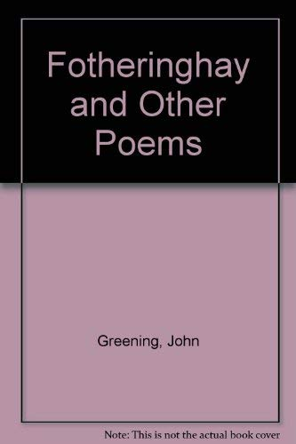Fotheringhay and Other Poems: John Greening