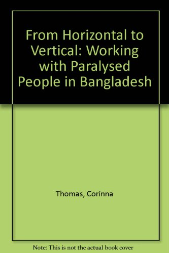 9781873475010: From Horizontal to Vertical: Working with Paralysed People in Bangladesh