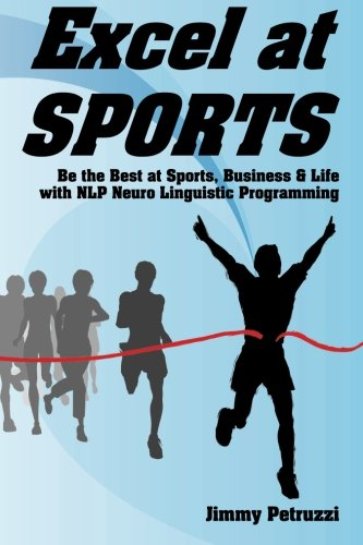 9781873483442: Excel at Sports: Be the Best at Sports, Business & Life with NLP Neuro Linguistic Programming (Excel at NLP) (Volume 1)
