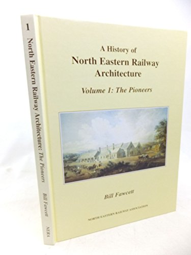 9781873513347: A History of North Eastern Railway Architecture: Pioneers v. 1