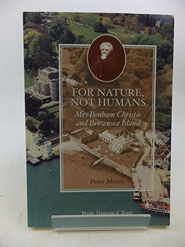 9781873535455: For Nature, Not Humans : Recollections of Brownsea Island under the Ownership of Mrs. Bonham Christie