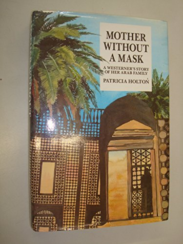 9781873544259: MOTHER WITHOUT A MASK A Westerner's Story of Her Arab Family