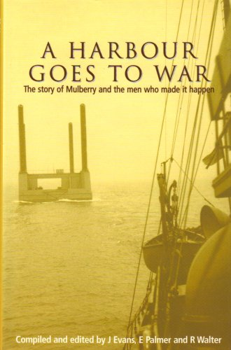 A Harbour Goes to War: The Story of Mulberry and the Men Who Made it Happen: Palmer, Elizabeth, ...