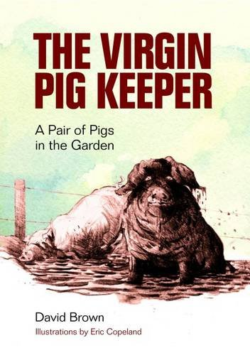9781873580790: The Virgin Pig Keeper: A Pair of Pigs in the Garden