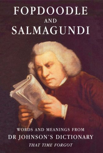 9781873590638: Fopdoodle and Salmagundi: Words and Meanings from Dr Johnson's Dictionary That Time Fo: Words and Meanings from Samuel Johnson's Dictionary That Time Forgot