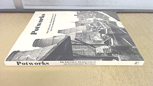 Potworks: Industrial Architecture of the Staffordshire Potteries (1873592019) by Diane Baker