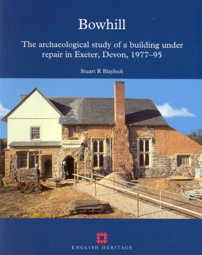 Bowhill The Archaeological Study of a Building Under Repair in Exeter Devon 1977 - 95