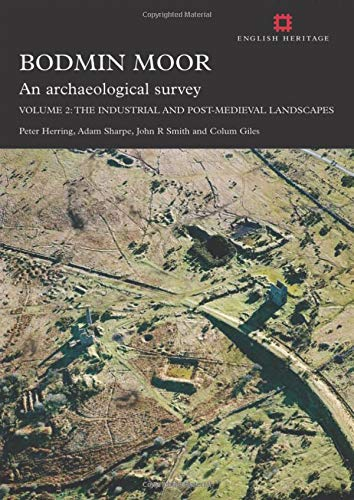 Bodmin Moor, an Archaeological Survey: Volume 2: The Industrial and Post-Medieval Landscapes (...