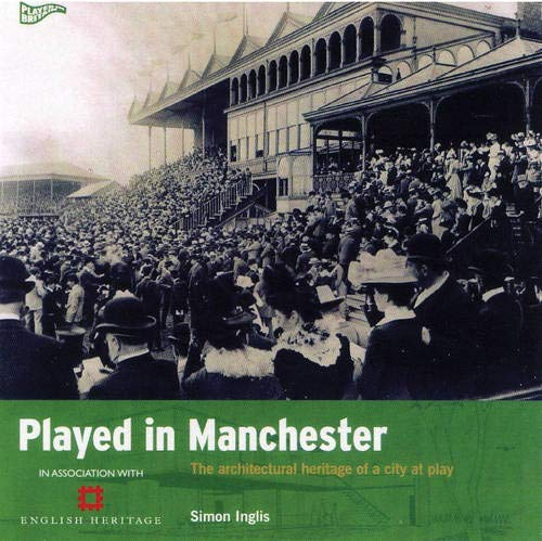 Played in Manchester: The Architectural Heritage of: Simon Inglis