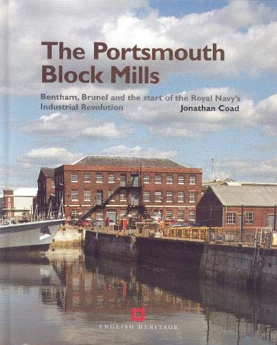 The Portsmouth Block Mills: Bentham, Brunel and the Start of the Royal Navy's Industrial Revolution (9781873592878) by Jonathan Coad