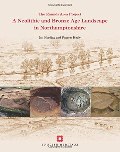 A Neolithic and Bronze Age Landscape in Northamptonshire: The Raunds Area Project (Paperback): Jan ...