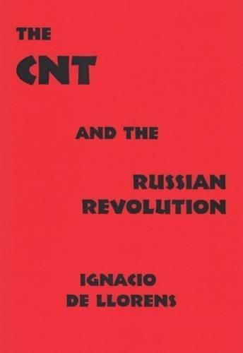 The CNT And The Russian Revolution: Ignacio De Llorens