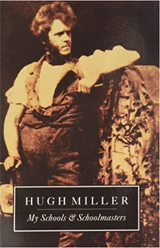 My Schools and Schoolmasters: Miller, Hugh
