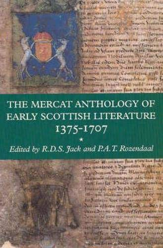 The Mercat Anthology of early Scottish literature, 1375-1707: Jack, Ronald D. S.; Rozendaal, P. A. ...