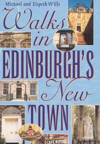Walks in Edinburgh's New Town (1873644817) by Michael Wills; Elspeth Wills; Michael