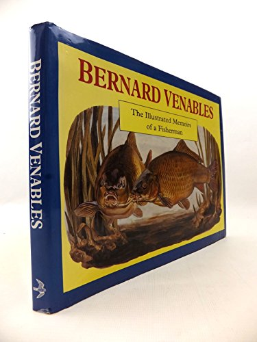 9781873674062: Bernard Venables: The Illustrated Memoirs of a Fisherman