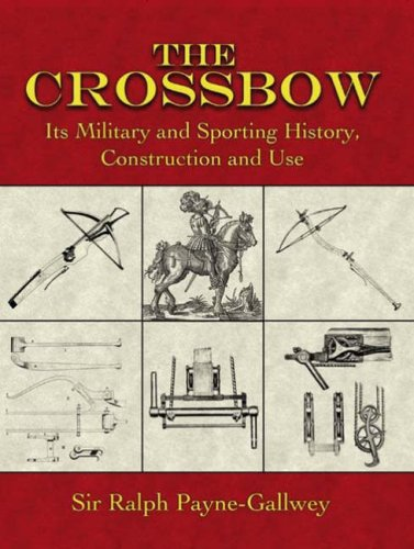 The Crossbow: Its Military and Sporting History, Construction and Use.