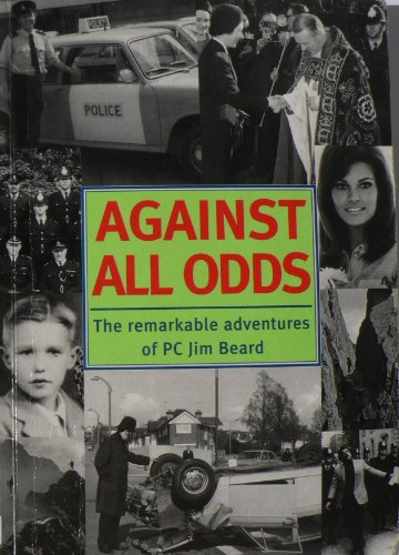 9781873674505: Against All Odds: The Remarkable Adventures of P.C. Jim Beard