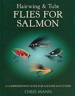 Hairwing and Tube Flies for Salmon: A Comprehensive Guide for Anglers and Flytyers (1873674562) by Mann, Chris