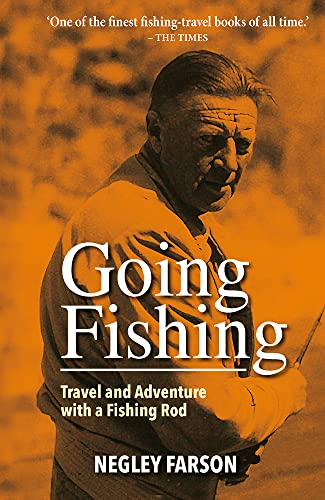 Going Fishing: Travel and adventure with a fishing rod (1873674635) by Negley Farson