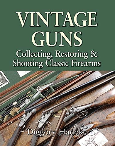 VINTAGE GUNS FOR THE MODERN SHOT. By Diggory Hadoke.: Hadoke (Diggory).