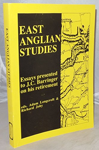 East Anglian Studies. Essays Presented to J. C. Barringer on his Retirement, August 30 1995.: Adam ...