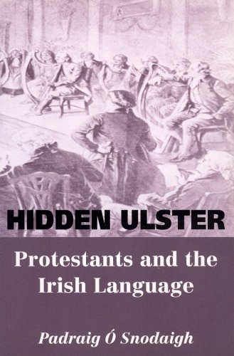 Hidden Ulster: Protestants and the Irish Language: O Snodaigh,Padraig
