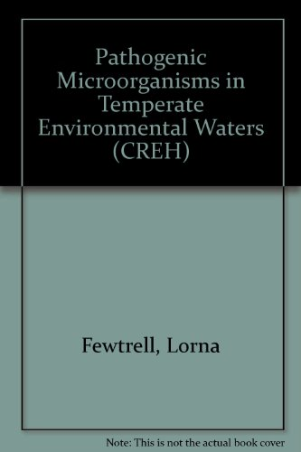 Pathogenic Microorganisms in Temperate Environmental Waters (CREH): Lorna Fewtrell , Alan Godfree ,...