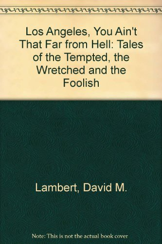 Los Angeles, You Ain't That Far from Hell: Tales of the Tempted, the Wretched and the Foolish. (1873696000) by Lambert, David