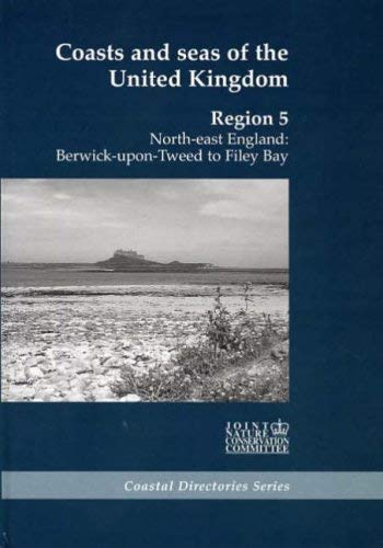 Coasts and Seas of the United Kingdom: Region 5: North-east England: Berwich-upon-Tweed to Filey ...