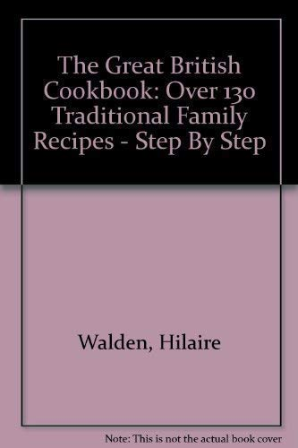 9781873762127: The Great British Cookbook: Over 130 Traditional Family Recipes - Step By Step